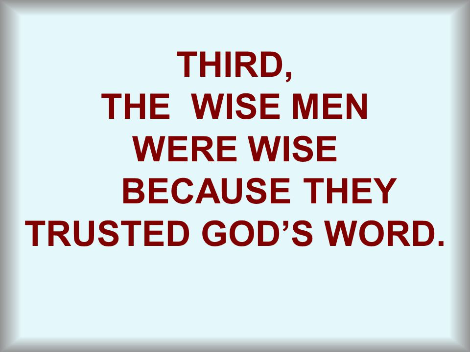 BECAUSE THEY TRUSTED GOD'S WORD.