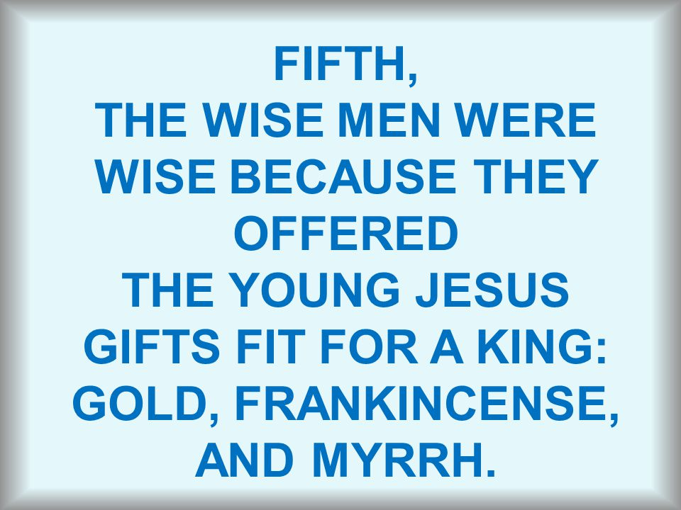 THE WISE MEN WERE WISE BECAUSE THEY OFFERED