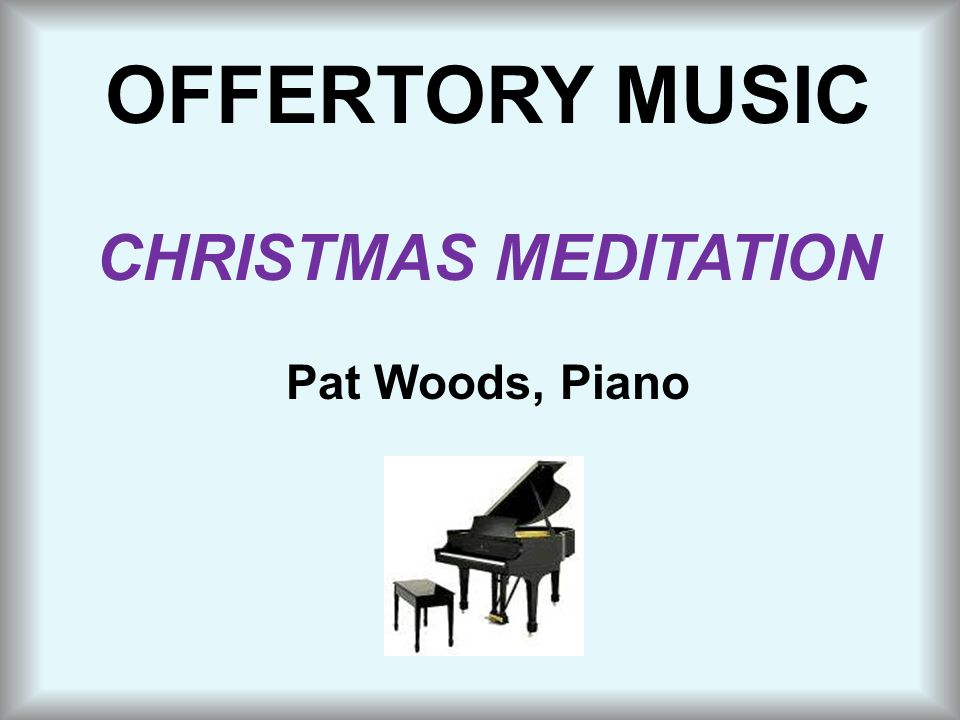 OFFERTORY MUSIC CHRISTMAS MEDITATION Pat Woods, Piano