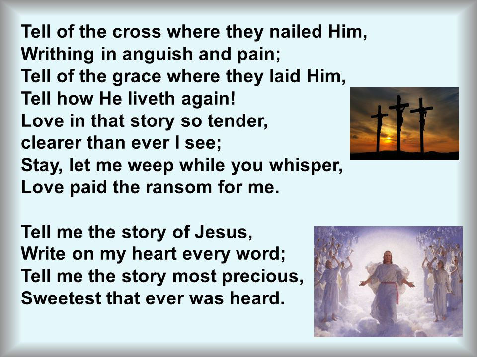 Tell of the cross where they nailed Him,