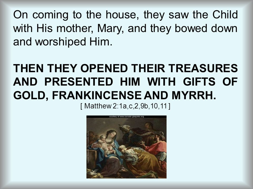 On coming to the house, they saw the Child with His mother, Mary, and they bowed down and worshiped Him.