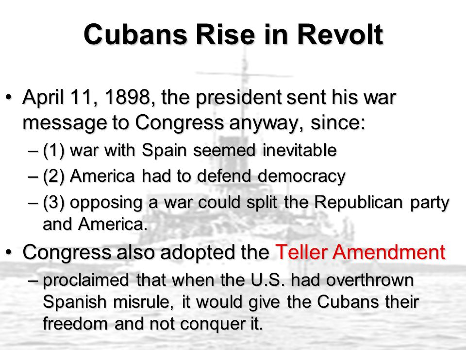 Cubans Rise in Revolt April 11, 1898, the president sent his war message to Congress anyway, since:
