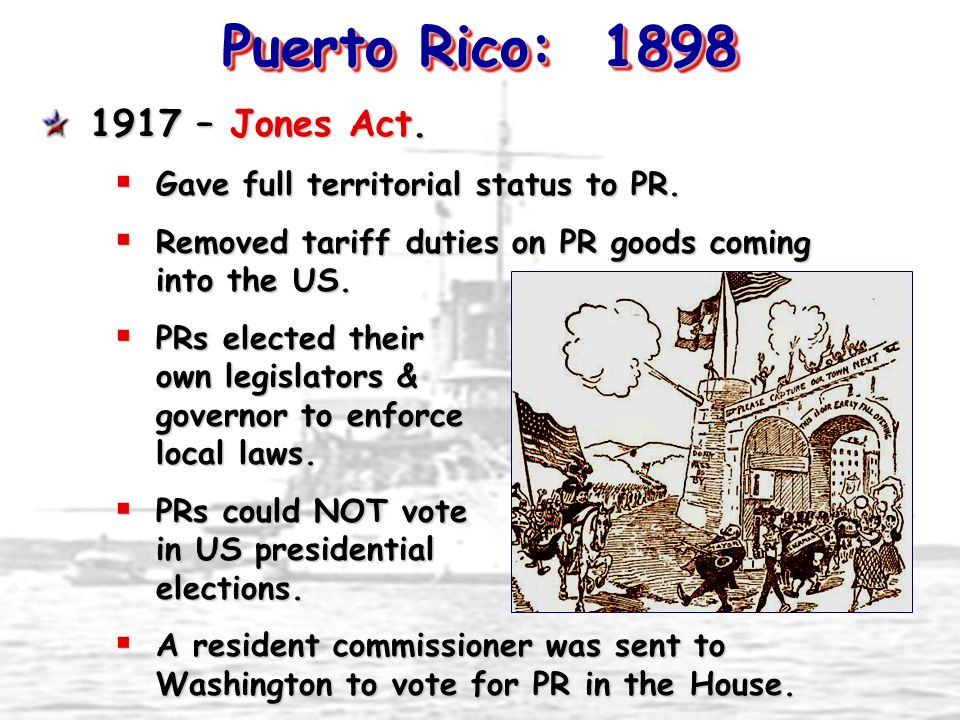 Puerto Rico: 1898 1917 – Jones Act.