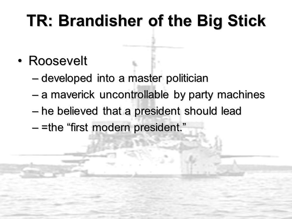 TR: Brandisher of the Big Stick