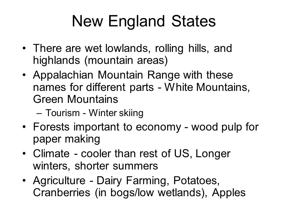 New England States There are wet lowlands, rolling hills, and highlands (mountain areas)