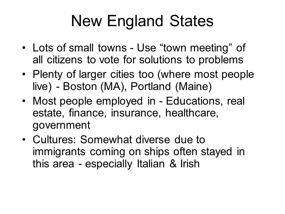 New England States Lots of small towns - Use town meeting of all citizens to vote for solutions to problems.