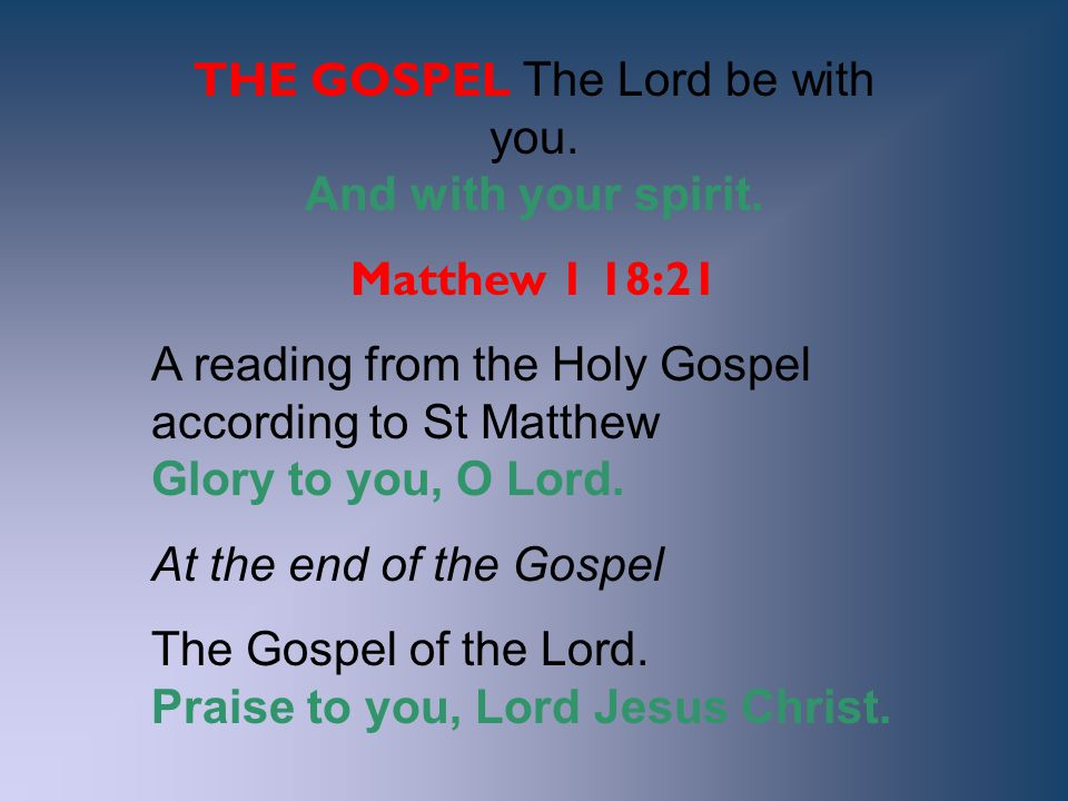 THE GOSPEL The Lord be with you. And with your spirit.