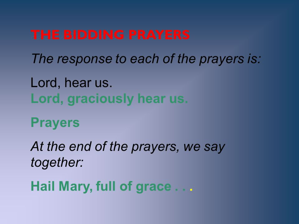 THE BIDDING PRAYERS The response to each of the prayers is: Lord, hear us. Lord, graciously hear us.