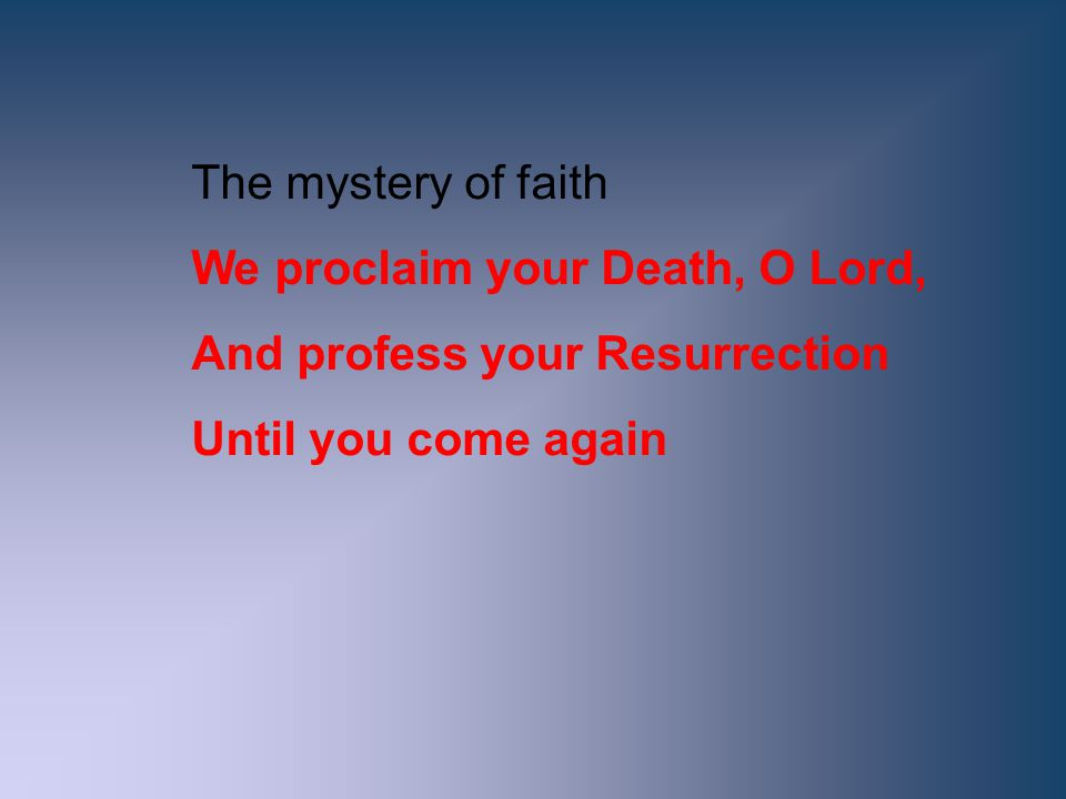 The mystery of faith We proclaim your Death, O Lord, And profess your Resurrection.