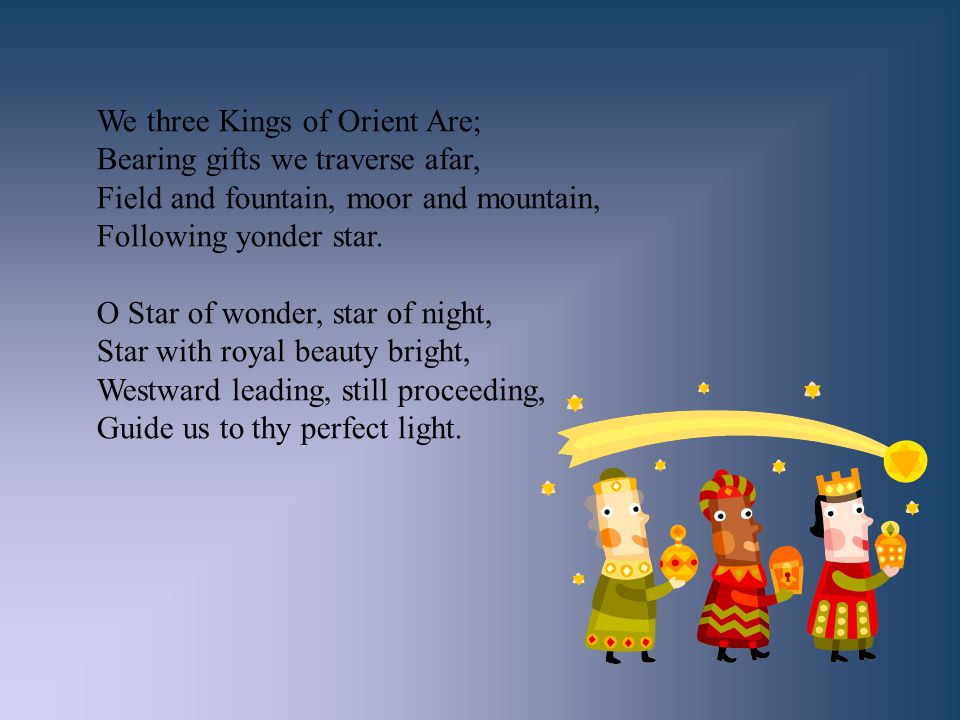 We three Kings of Orient Are;