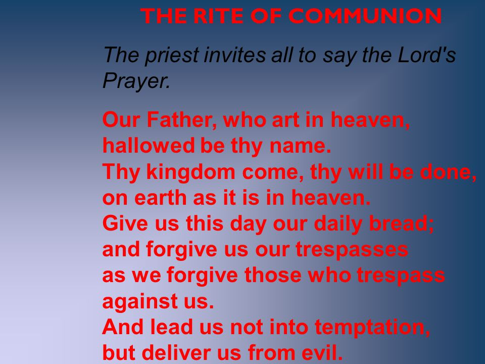 THE RITE OF COMMUNION The priest invites all to say the Lord s Prayer.