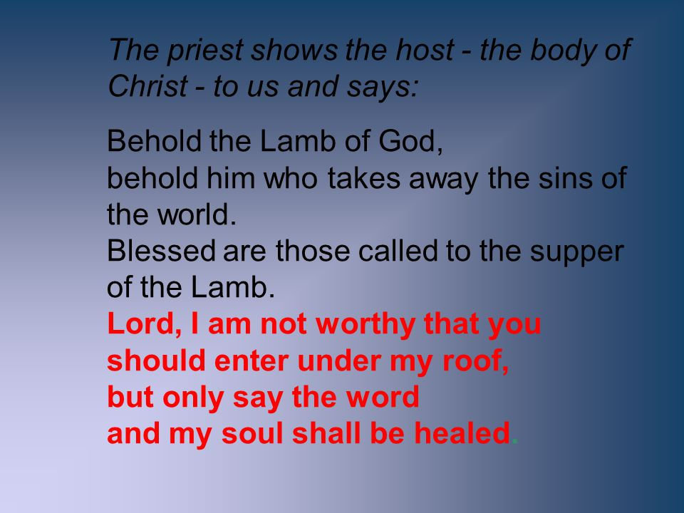 The priest shows the host - the body of Christ - to us and says: