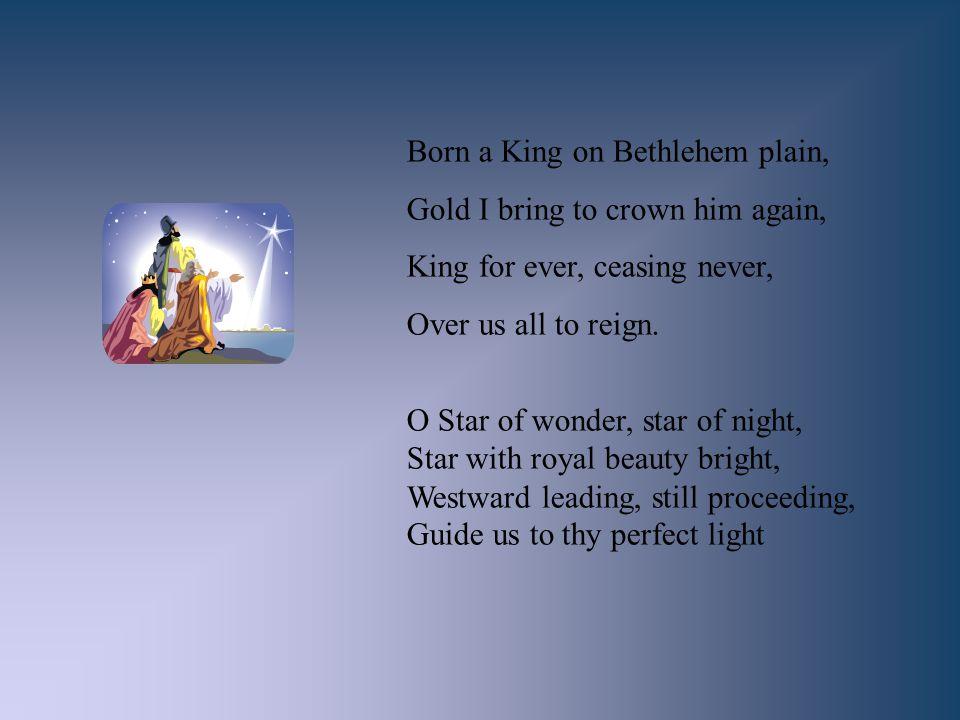 Born a King on Bethlehem plain,