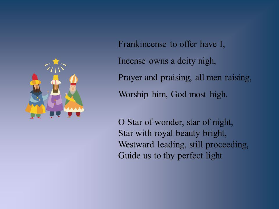 Frankincense to offer have I,