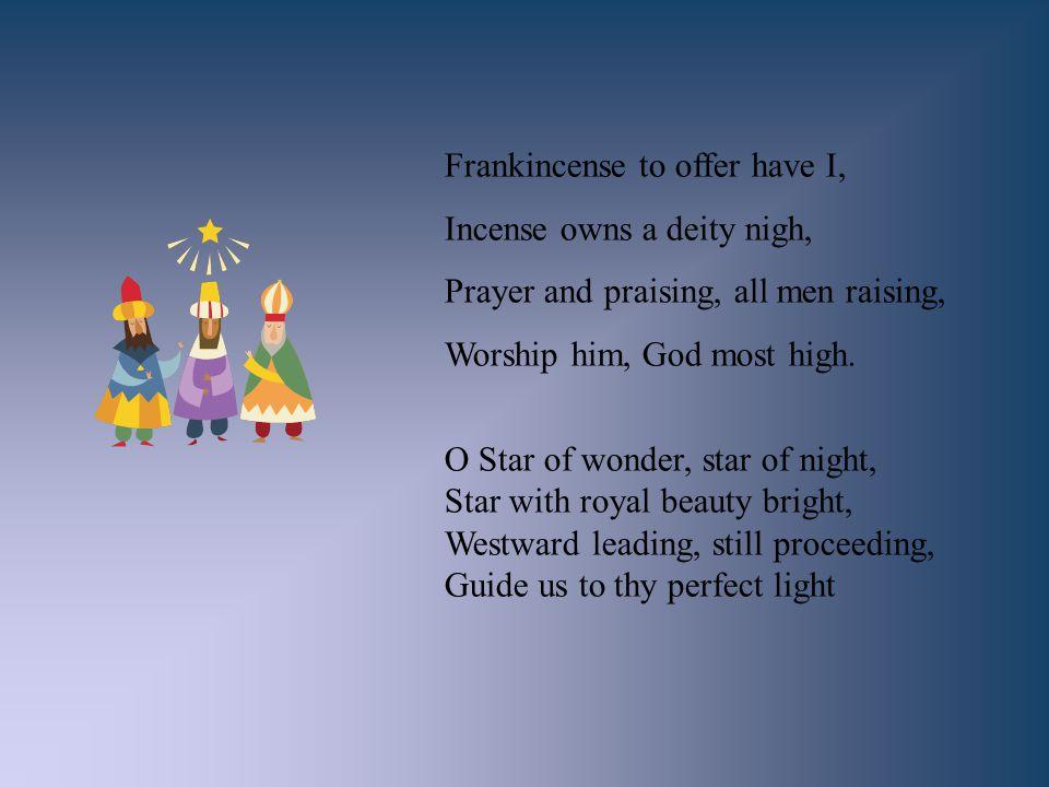 Frankincense to offer have I,