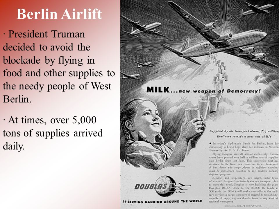 Berlin Airlift · President Truman decided to avoid the blockade by flying in food and other supplies to the needy people of West Berlin.