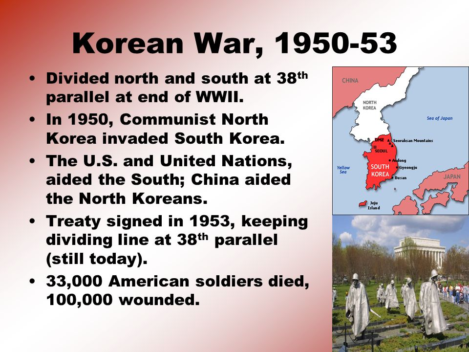 Korean War, 1950-53 Divided north and south at 38th parallel at end of WWII. In 1950, Communist North Korea invaded South Korea.