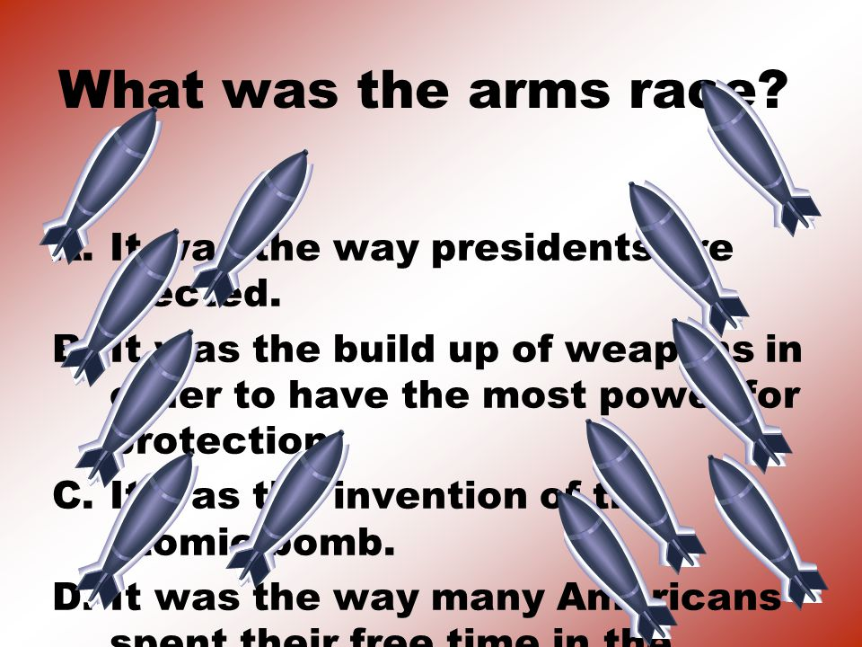 What was the arms race It was the way presidents are elected.