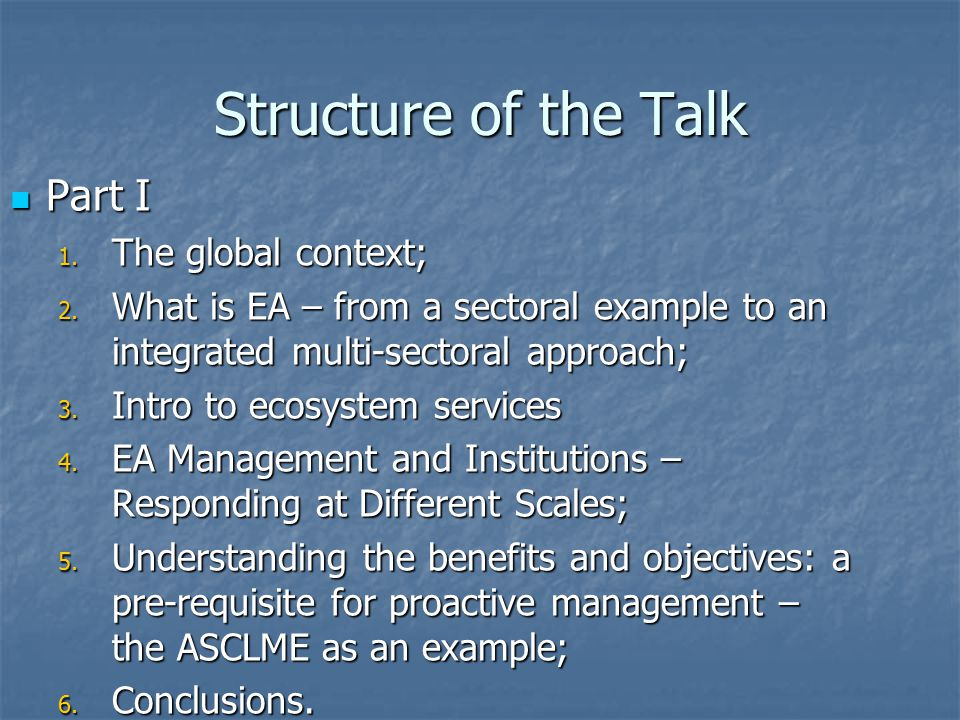 Structure of the Talk Part I The global context;