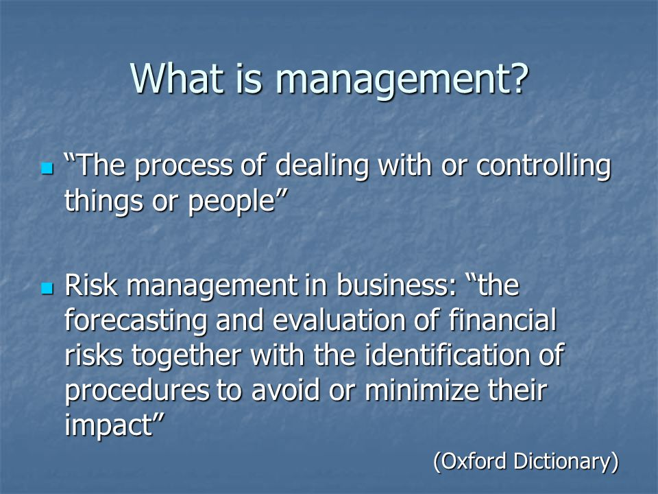 What is management The process of dealing with or controlling things or people