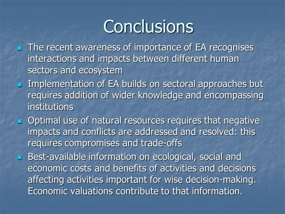 Conclusions The recent awareness of importance of EA recognises interactions and impacts between different human sectors and ecosystem.