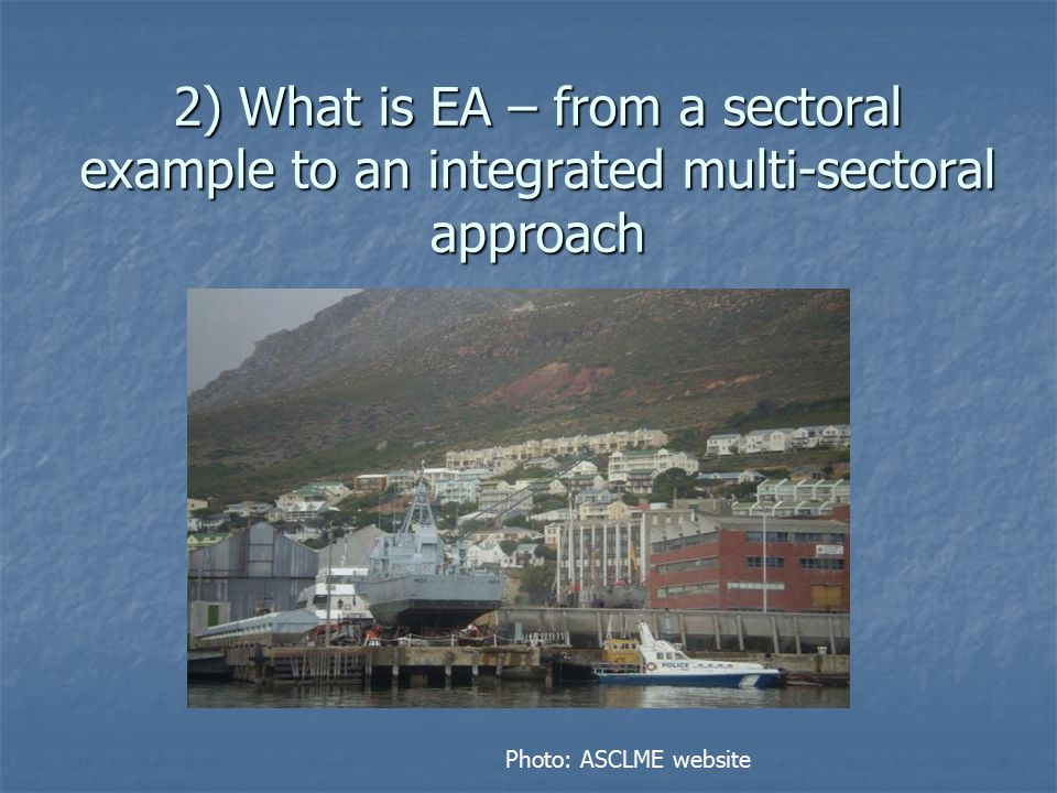 2) What is EA – from a sectoral example to an integrated multi-sectoral approach