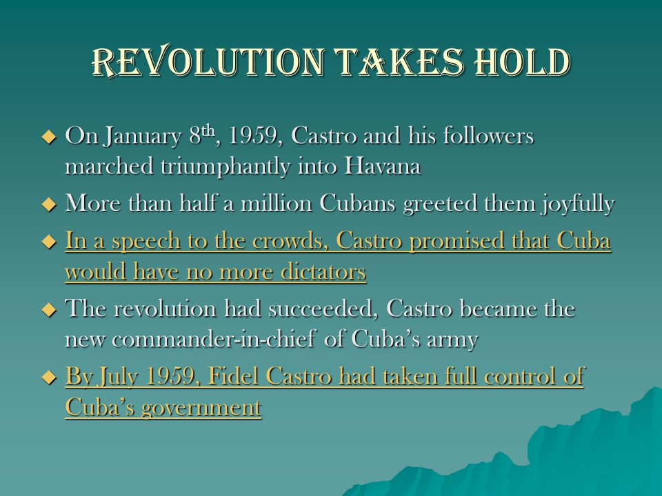 Revolution takes Hold On January 8th, 1959, Castro and his followers marched triumphantly into Havana.