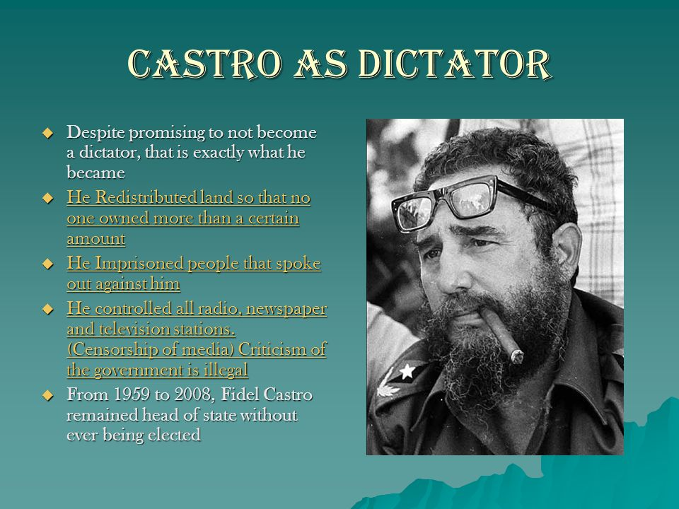 Castro as Dictator Despite promising to not become a dictator, that is exactly what he became.