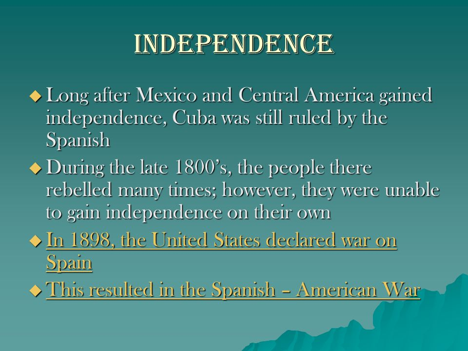 Independence Long after Mexico and Central America gained independence, Cuba was still ruled by the Spanish.