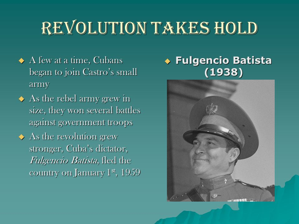 Revolution takes Hold A few at a time, Cubans began to join Castro's small army.