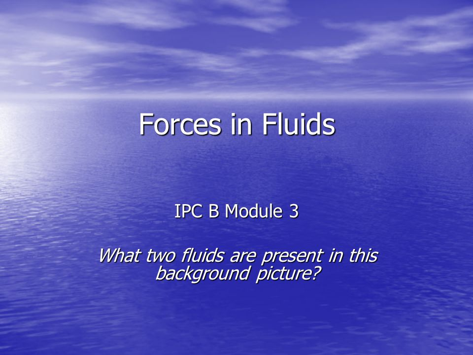 IPC B Module 3 What two fluids are present in this background picture