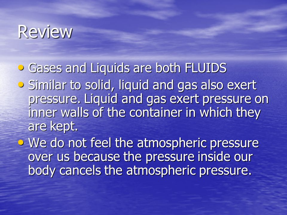 Review Gases and Liquids are both FLUIDS