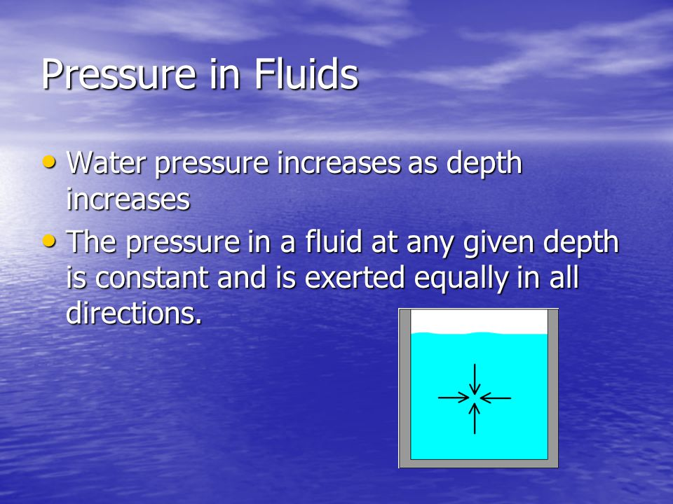 Pressure in Fluids Water pressure increases as depth increases