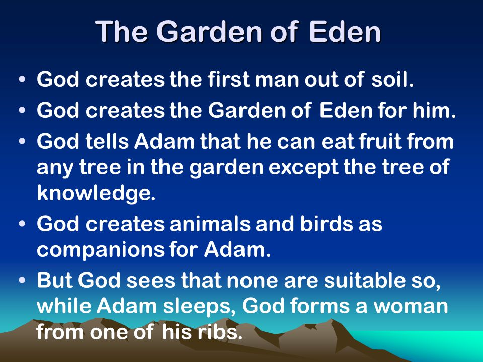 The Garden of Eden God creates the first man out of soil.
