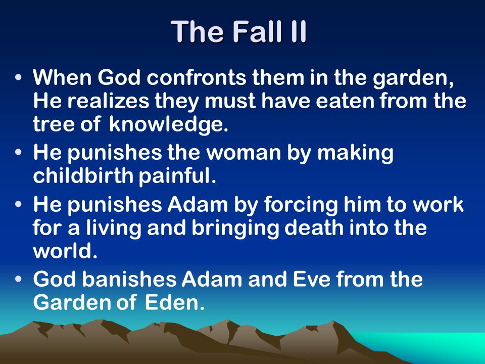 The Fall II When God confronts them in the garden, He realizes they must have eaten from the tree of knowledge.