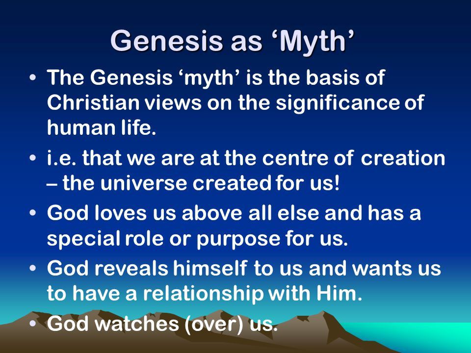 Genesis as 'Myth' The Genesis 'myth' is the basis of Christian views on the significance of human life.