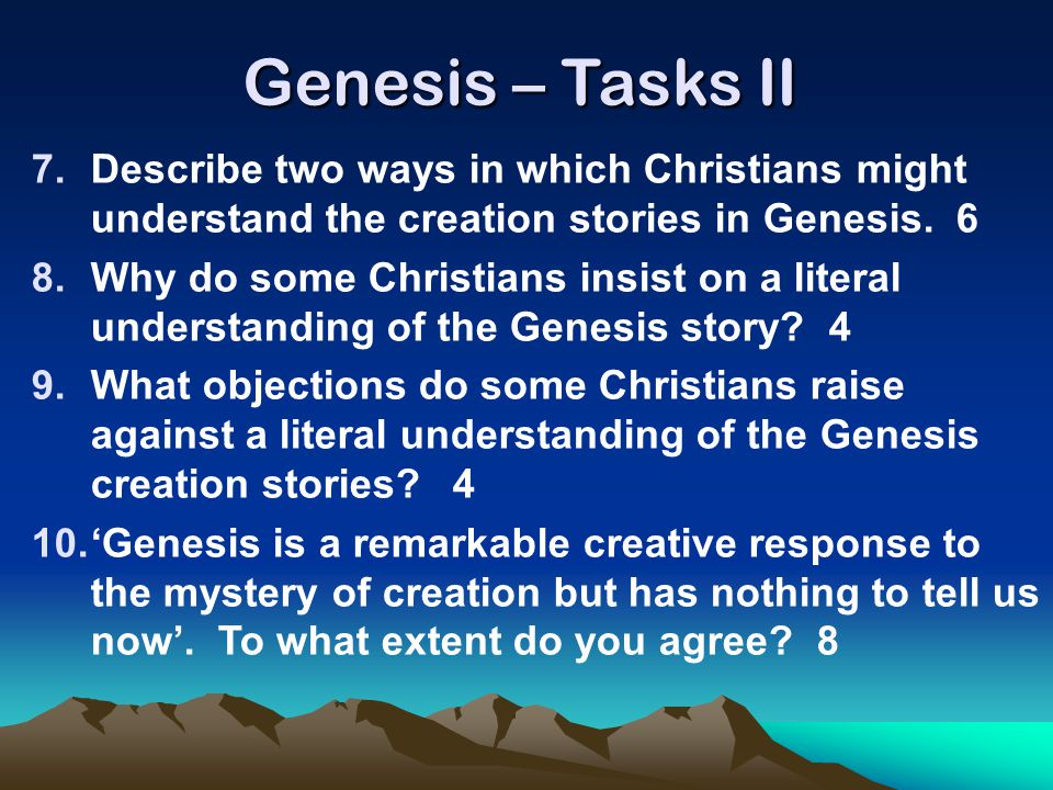 Genesis – Tasks II Describe two ways in which Christians might understand the creation stories in Genesis. 6.