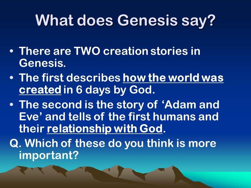 What does Genesis say There are TWO creation stories in Genesis.