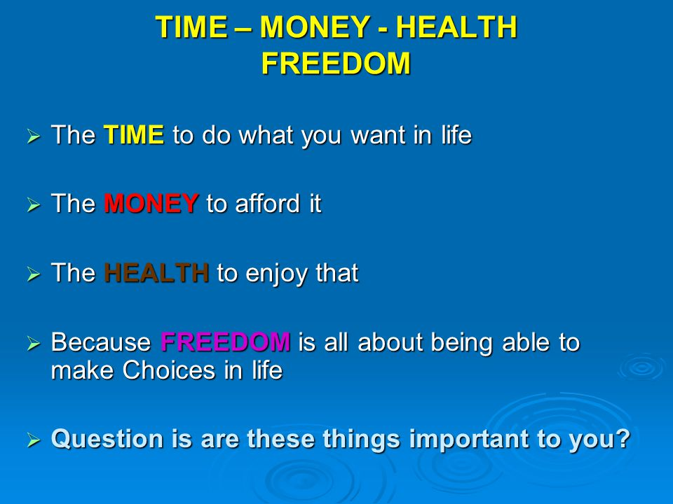 TIME – MONEY - HEALTH FREEDOM