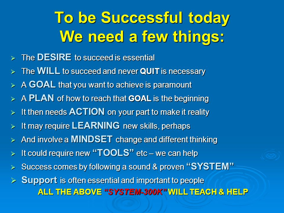 To be Successful today We need a few things: