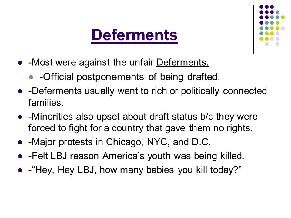 Deferments -Official postponements of being drafted.
