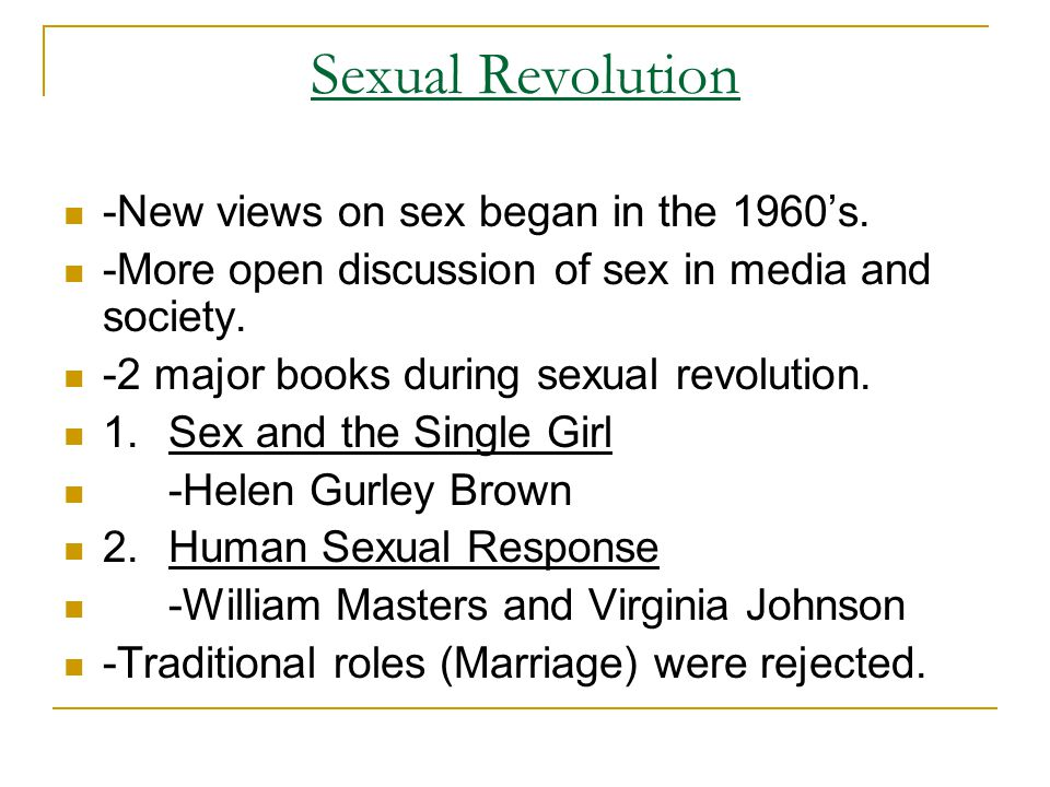Sexual Revolution -New views on sex began in the 1960's.