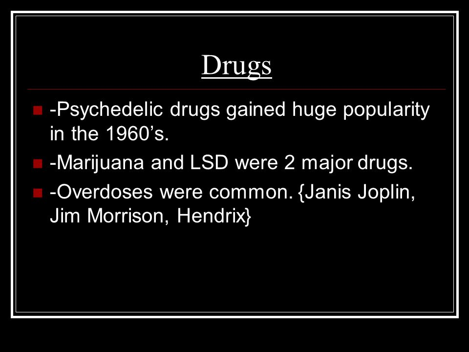 Drugs -Psychedelic drugs gained huge popularity in the 1960's.