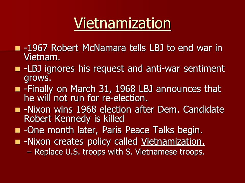 Vietnamization -1967 Robert McNamara tells LBJ to end war in Vietnam.