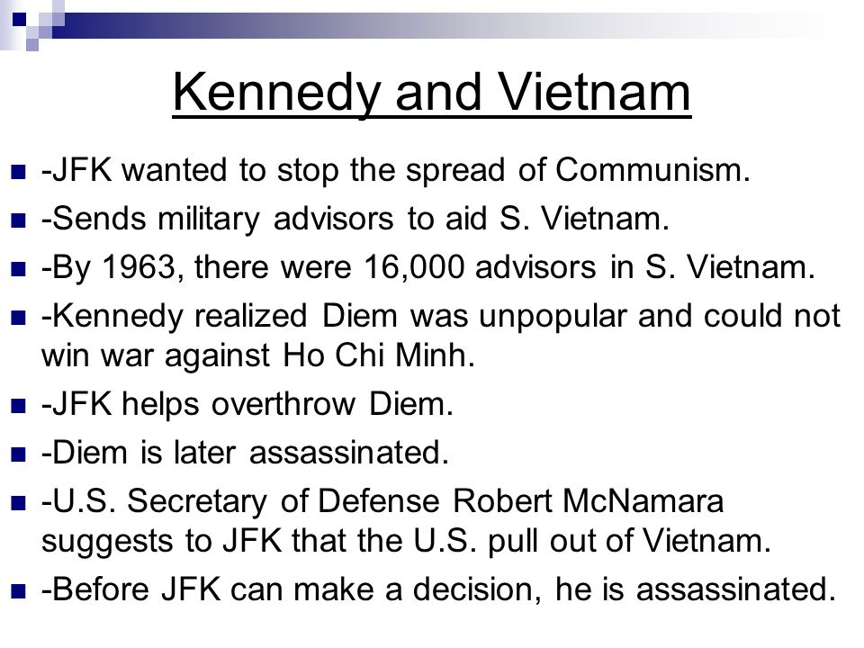 Kennedy and Vietnam -JFK wanted to stop the spread of Communism.