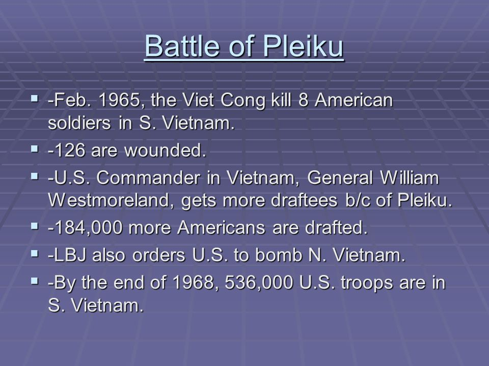 Battle of Pleiku -Feb. 1965, the Viet Cong kill 8 American soldiers in S. Vietnam. -126 are wounded.