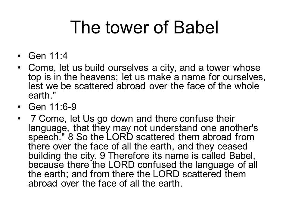 The tower of Babel Gen 11:4.