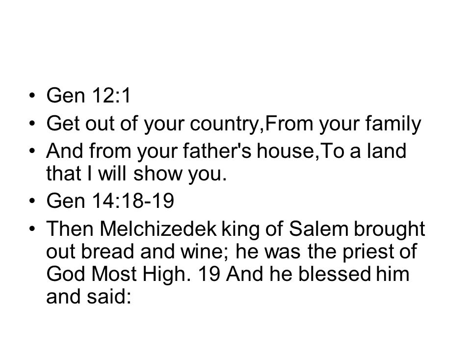 Gen 12:1 Get out of your country,From your family. And from your father s house,To a land that I will show you.