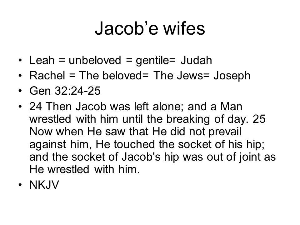 Jacob'e wifes Leah = unbeloved = gentile= Judah