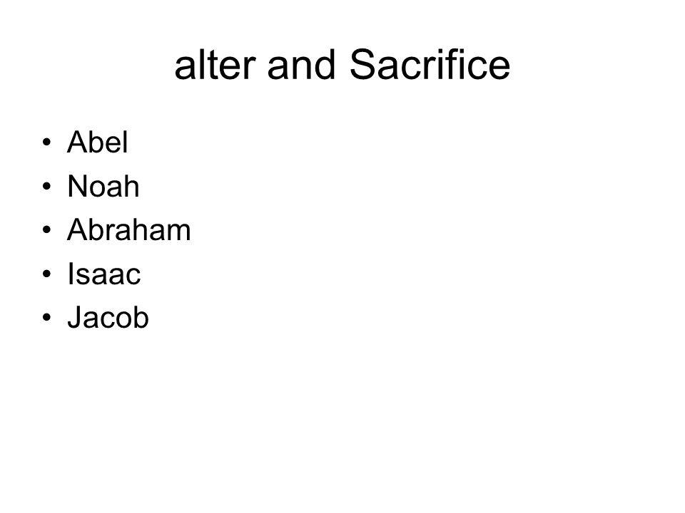 alter and Sacrifice Abel Noah Abraham Isaac Jacob
